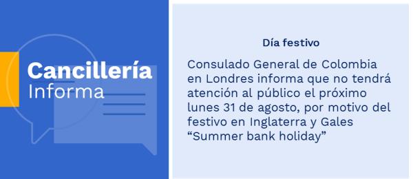 """Consulado General de Colombia en Londres informa que no tendrá atención al público el próximo lunes 31 de agosto, por motivo del festivo en Inglaterra y Gales """"Summer bank holiday"""""""